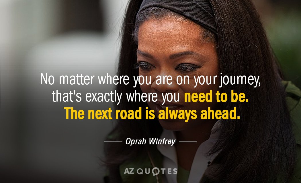 Oprah Winfrey quote: No matter where you are on your journey, that's exactly where you need...