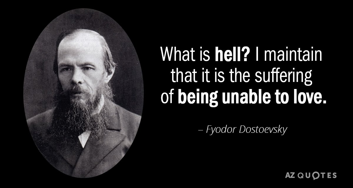 Fyodor Dostoevsky quote: What is hell? I maintain that it is the suffering of being unable...