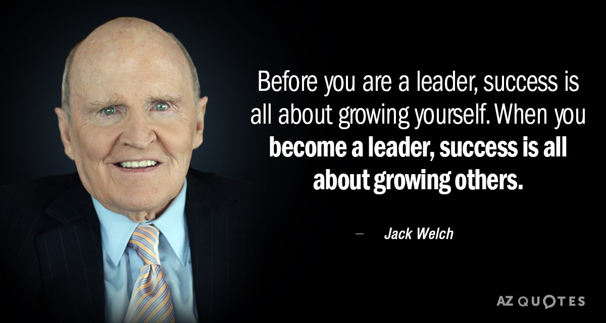 Jack Welch quote: Before you are a leader, success is all about growing yourself. When you...