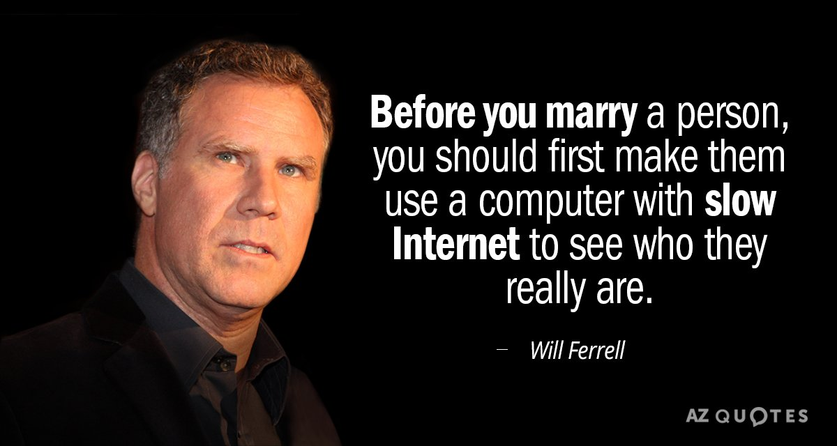 Will Ferrell quote: Before you marry a person, you should first make them use a computer...