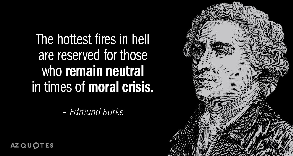 Edmund Burke quote: The hottest fires in hell are reserved for those who remain neutral in...