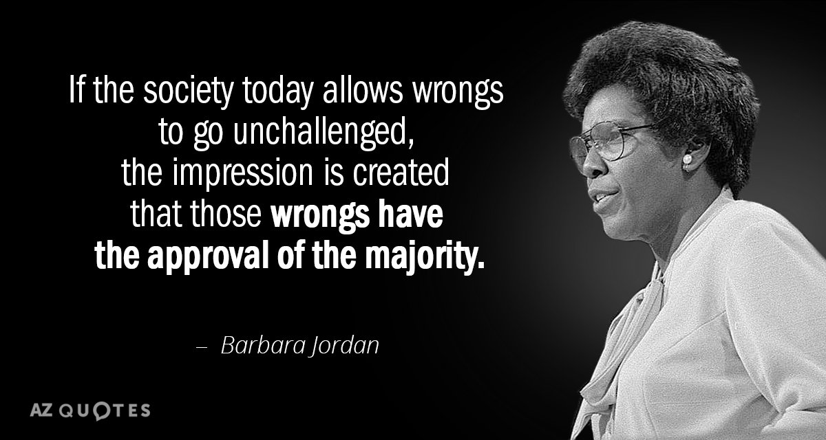 Barbara Jordan quote: If the society today allows wrongs to go unchallenged, the impression is created...
