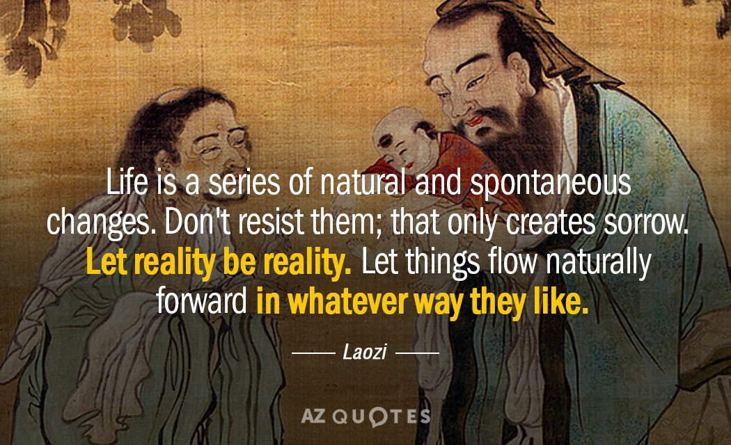 Laozi quote: Life is a series of natural and spontaneous changes. Don't resist them; that only...