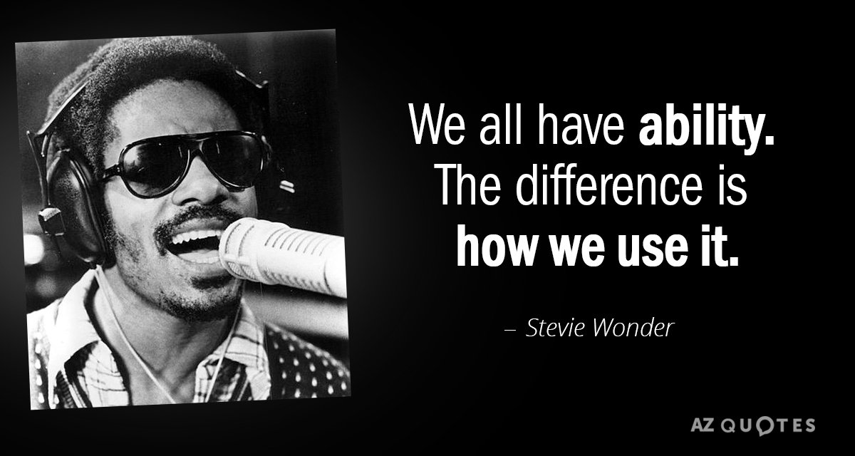 Stevie Wonder quote: We all have ability. The difference is how we use it.