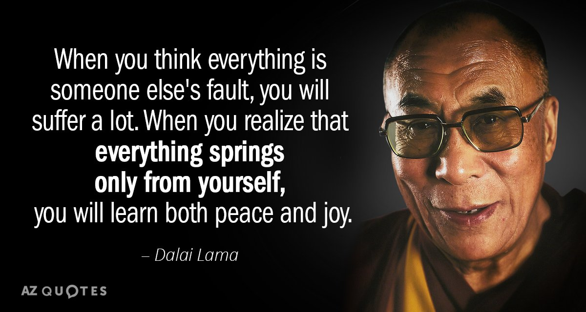 Dalai Lama quote: When you think everything is someone else's fault, you will suffer a lot...