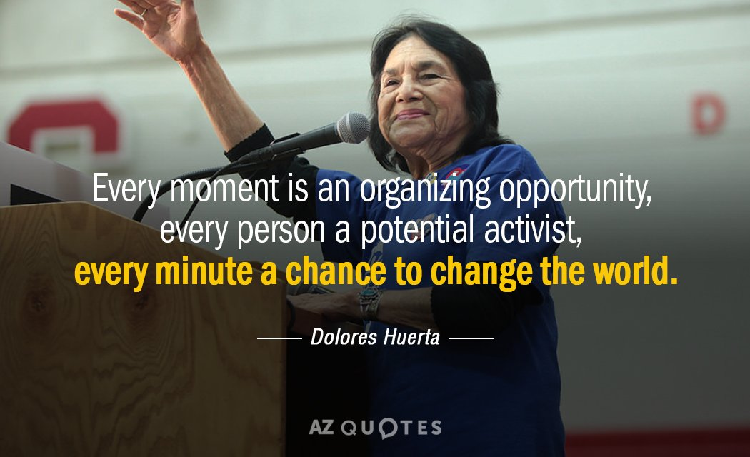 Dolores Huerta quote: Every moment is an organizing opportunity, every person a potential activist, every minute...
