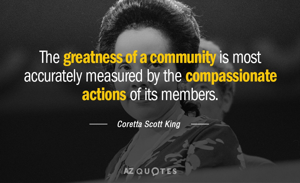 Coretta Scott King quote: The greatness of a community is most accurately  measured by...