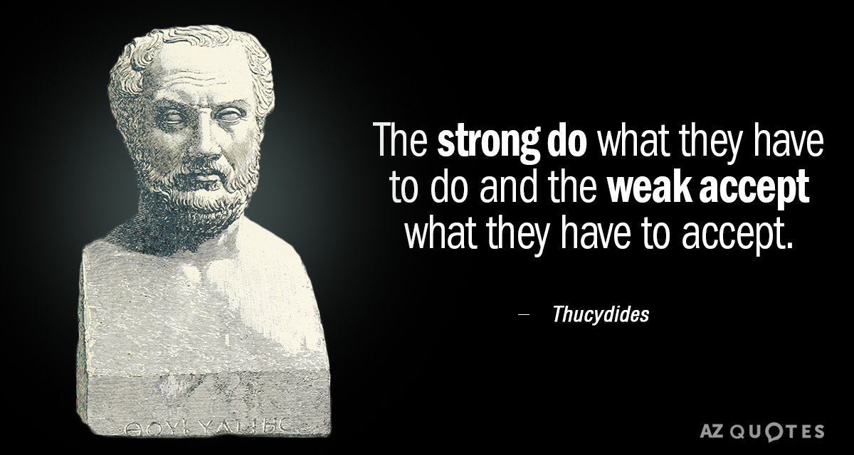 Thucydides quote: The strong do what they have to do and the weak accept what they...