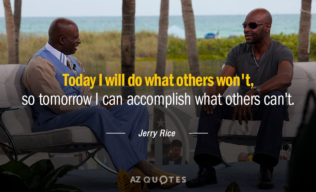 Jerry Rice quote: Today I will do what others won't, so tomorrow I can accomplish what...