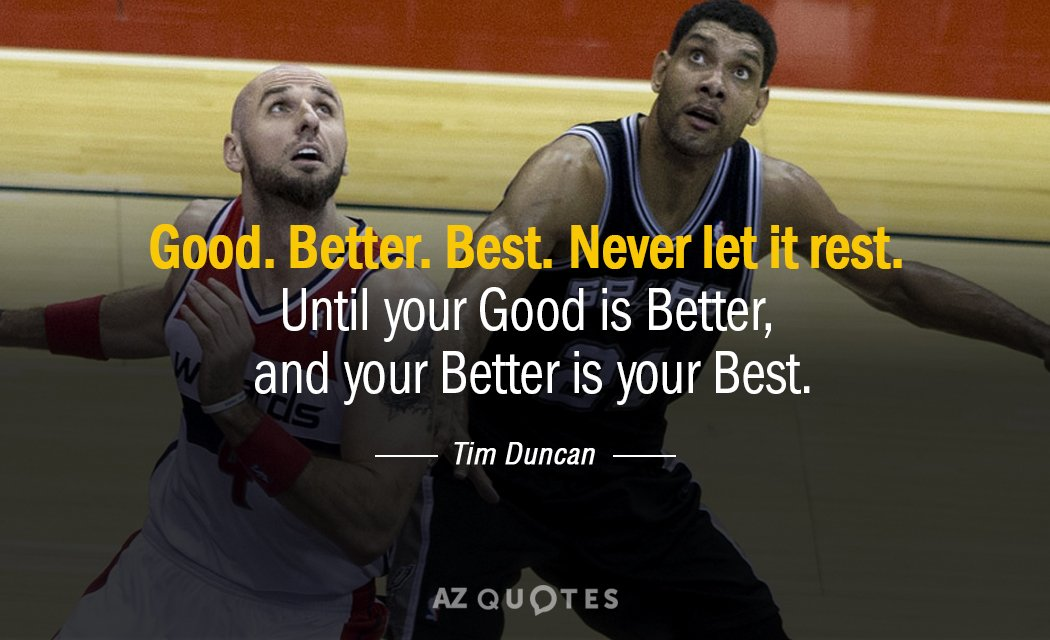 Unknown quote: Good, Better, Best. Never let it rest. Until your Good is Better, and your...