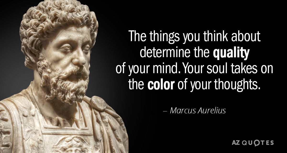 Marcus Aurelius Quotes Amazing Marcus Aurelius Quote The Things You Think About Determine The