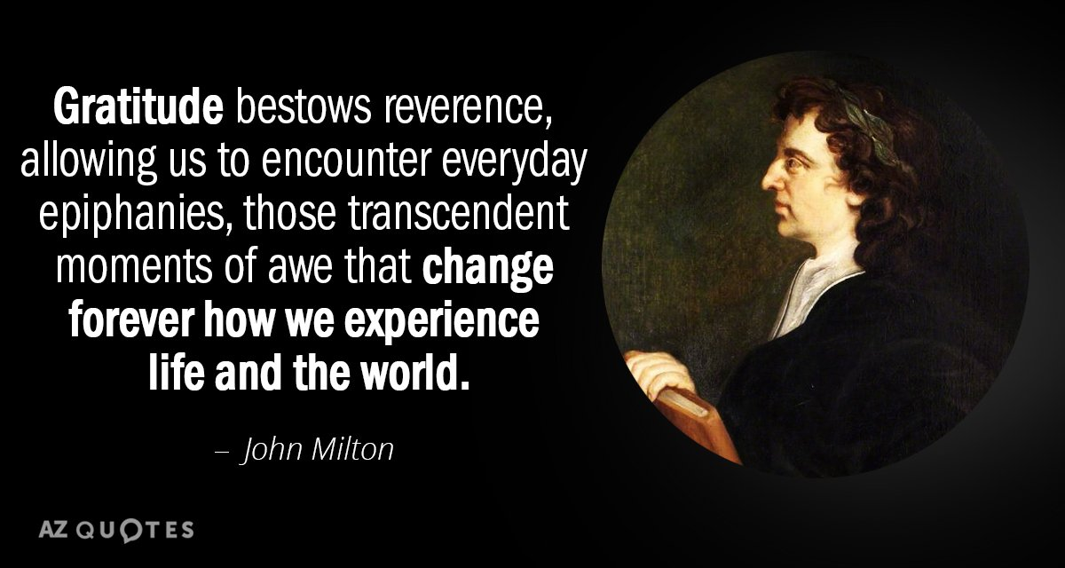 John Milton quote: Gratitude bestows reverence, allowing us to encounter everyday epiphanies, those transcendent moments of...