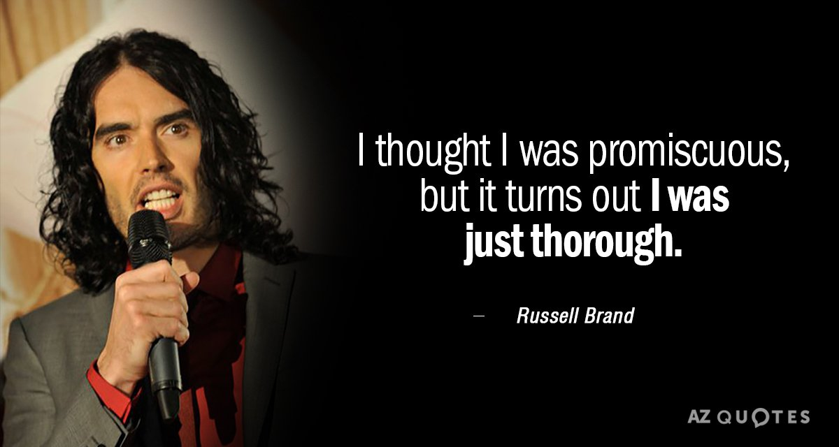 Russell Brand quote: I thought I was promiscuous, but it turns out I was just thorough.