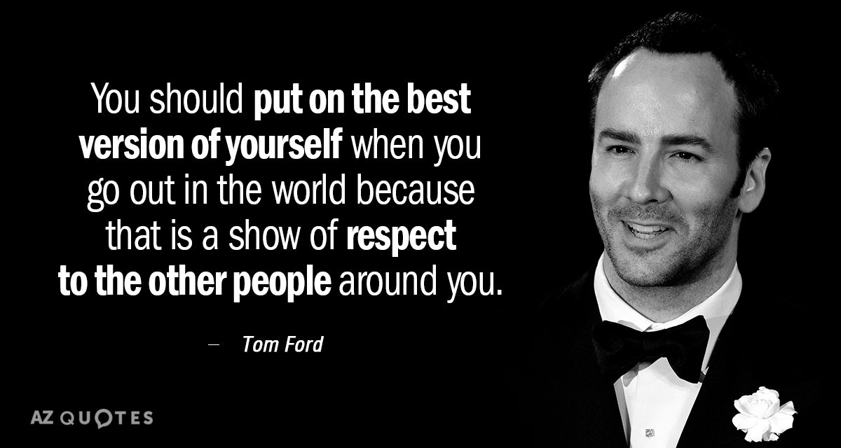 Tom Ford quote: You should put on the best version of yourself when you go out...