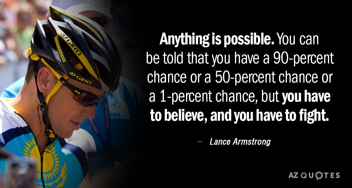 Lance Armstrong quote: Anything is possible. You can be told that you have a 90-percent chance...