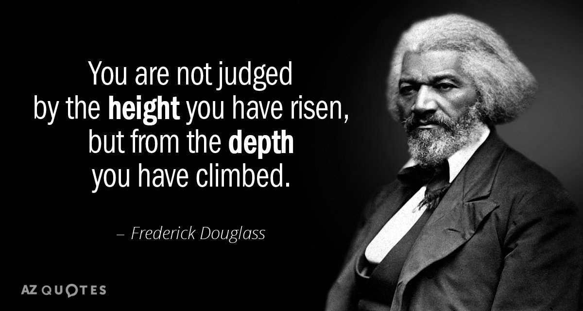 Frederick Douglass quote: You are not judged by the height you have risen, but from the...