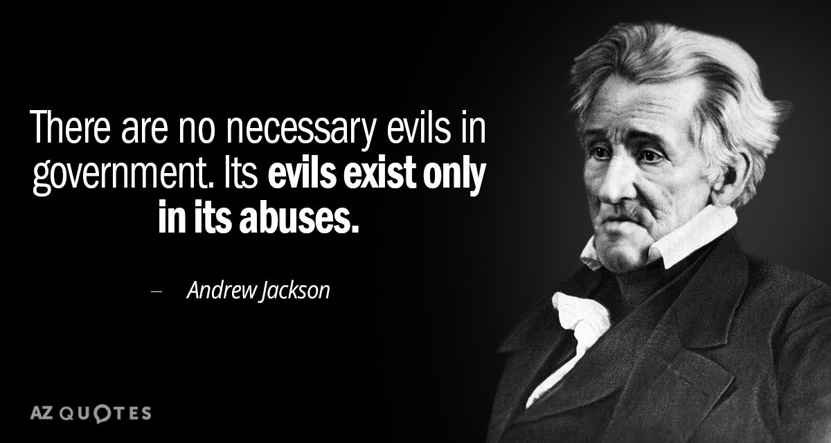Andrew Jackson quote: There are no necessary evils in government. Its evils exist only in its...