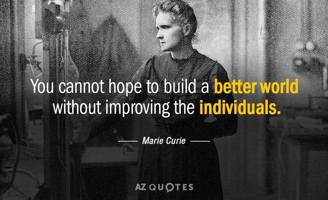 Marie Curie quote: You cannot hope to build a better world without improving the individuals.