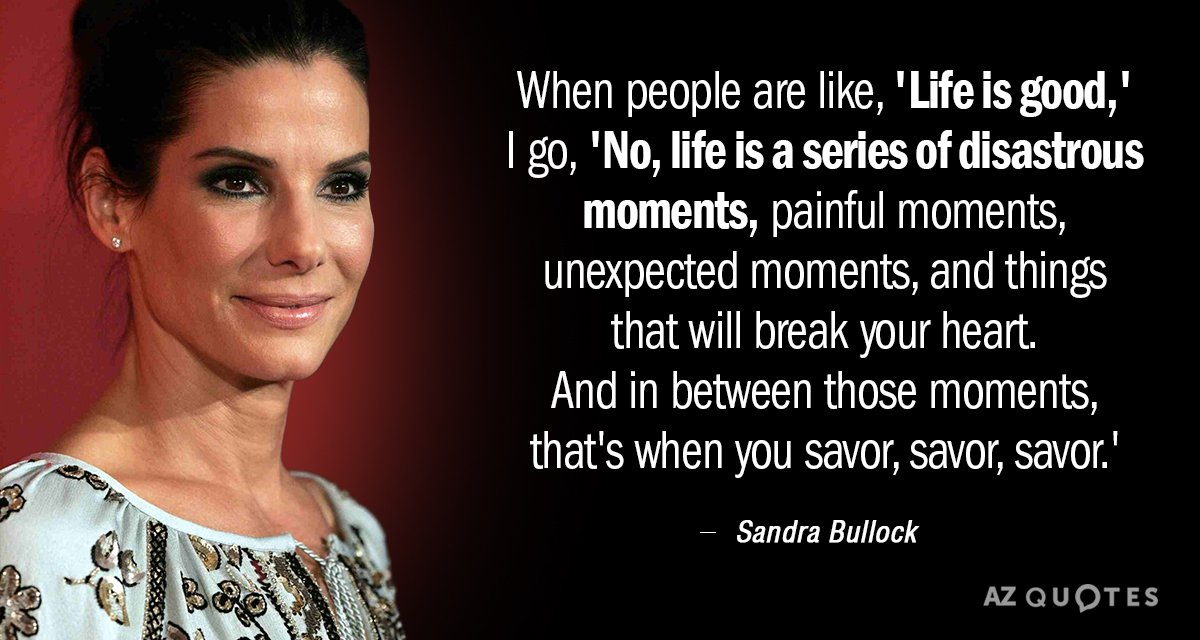 Sandra Bullock Quote When People Are Like Life Is Good I Go No