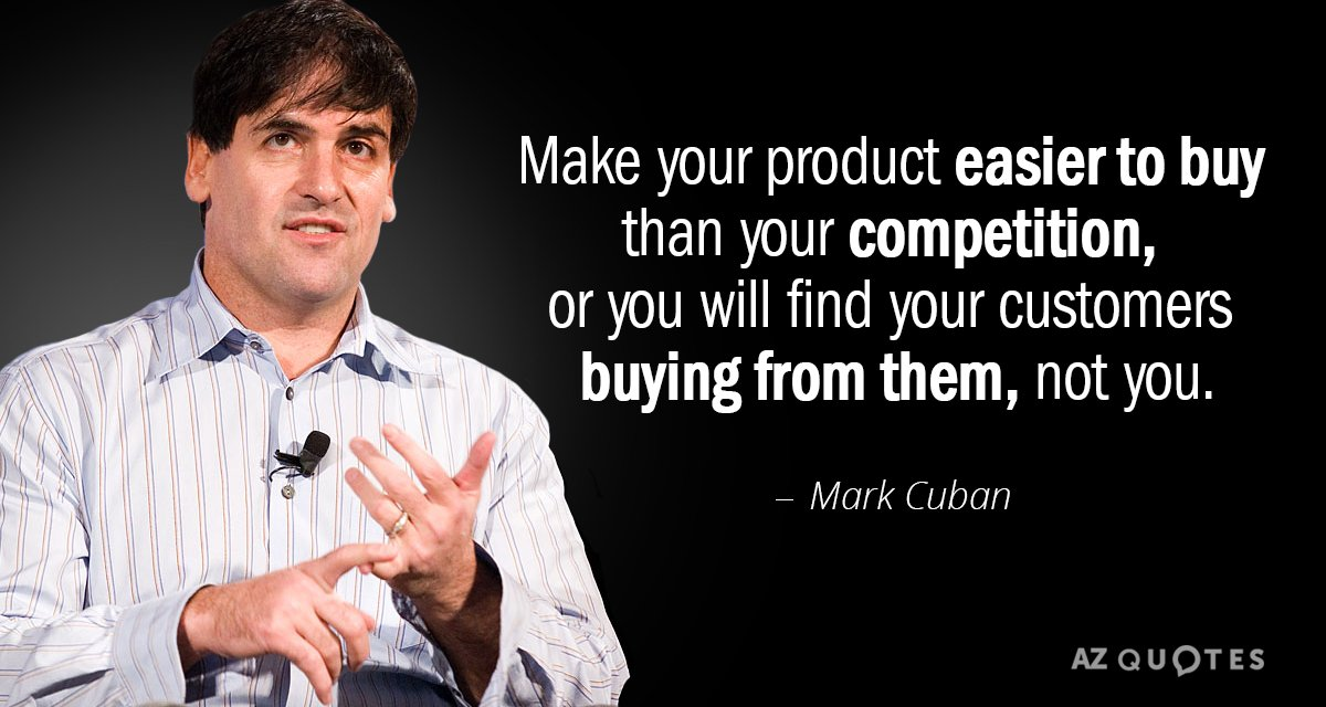 Mark Cuban quote: Make your product easier to buy than your competition, or you will find...