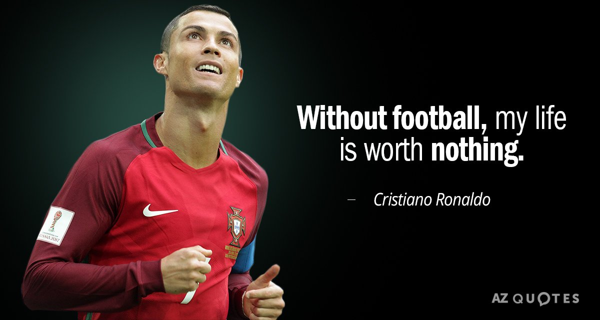 Cristiano Ronaldo Quotes Cristiano Ronaldo quote: Without football, my life is worth nothing. Cristiano Ronaldo Quotes