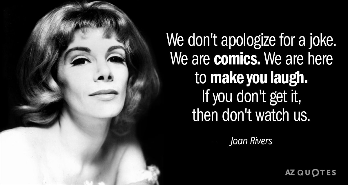 Joan Rivers quote: We don\'t apologize for a joke. We are ...