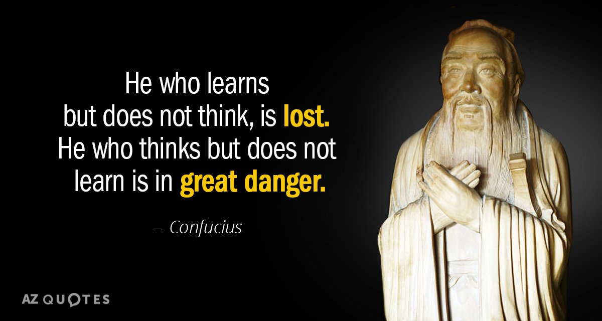 Confucius quote: He who learns but does not think, is lost. He who thinks but does...
