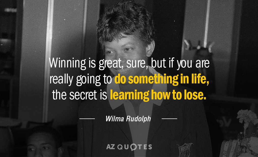 Wilma Rudolph quote: Winning is great, sure, but if you are really going to do something...