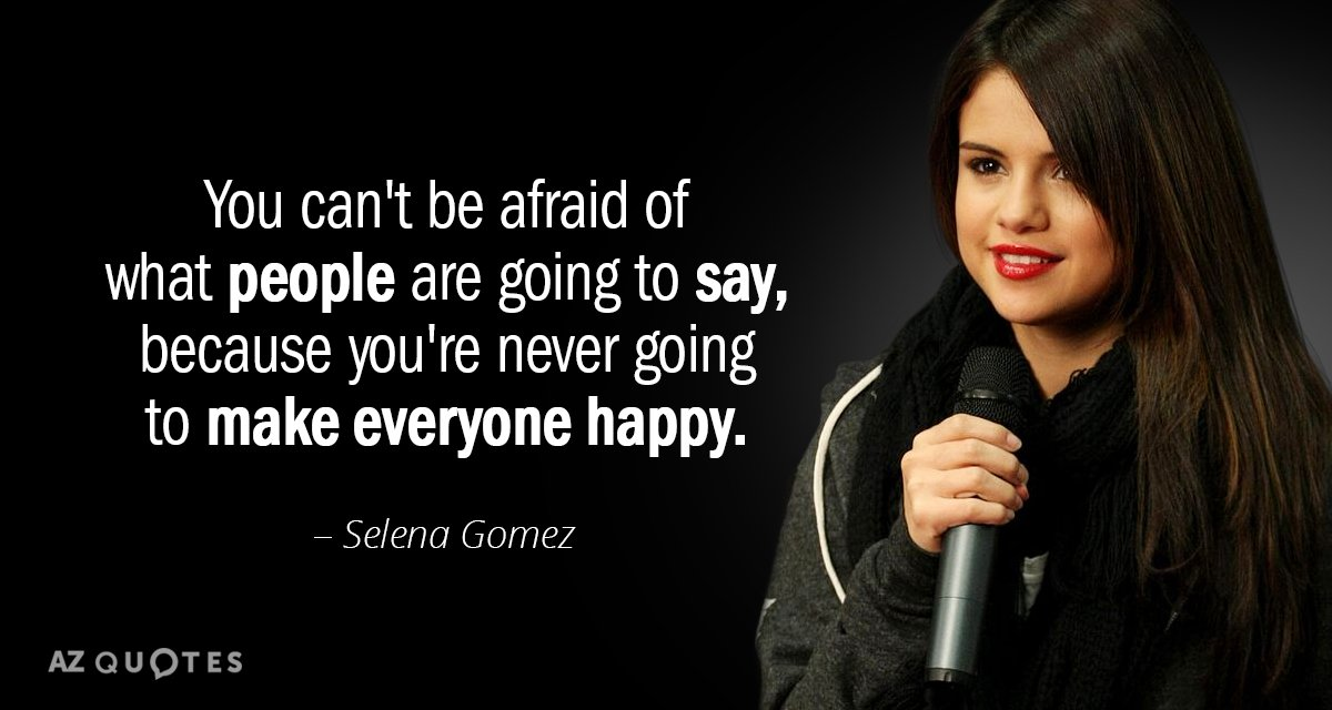 Selena Gomez Quote You Cant Be Afraid Of What People Are Going To