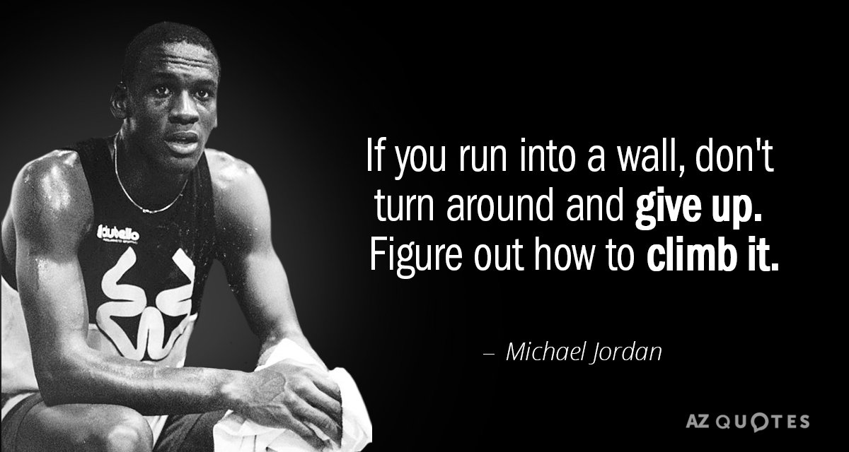 Michael Jordan Quotes Michael Jordan quote: If you run into a wall, don't turn around and Michael Jordan Quotes