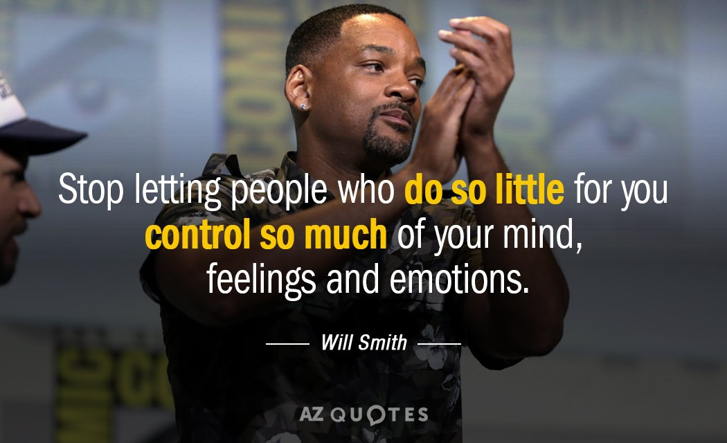 Will Smith quote: Stop letting people who do so little for you control so much of...