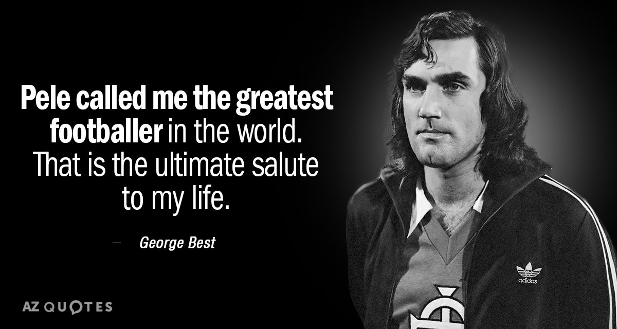 George Best quote: Pele called me the greatest footballer in the world. That is the ultimate...