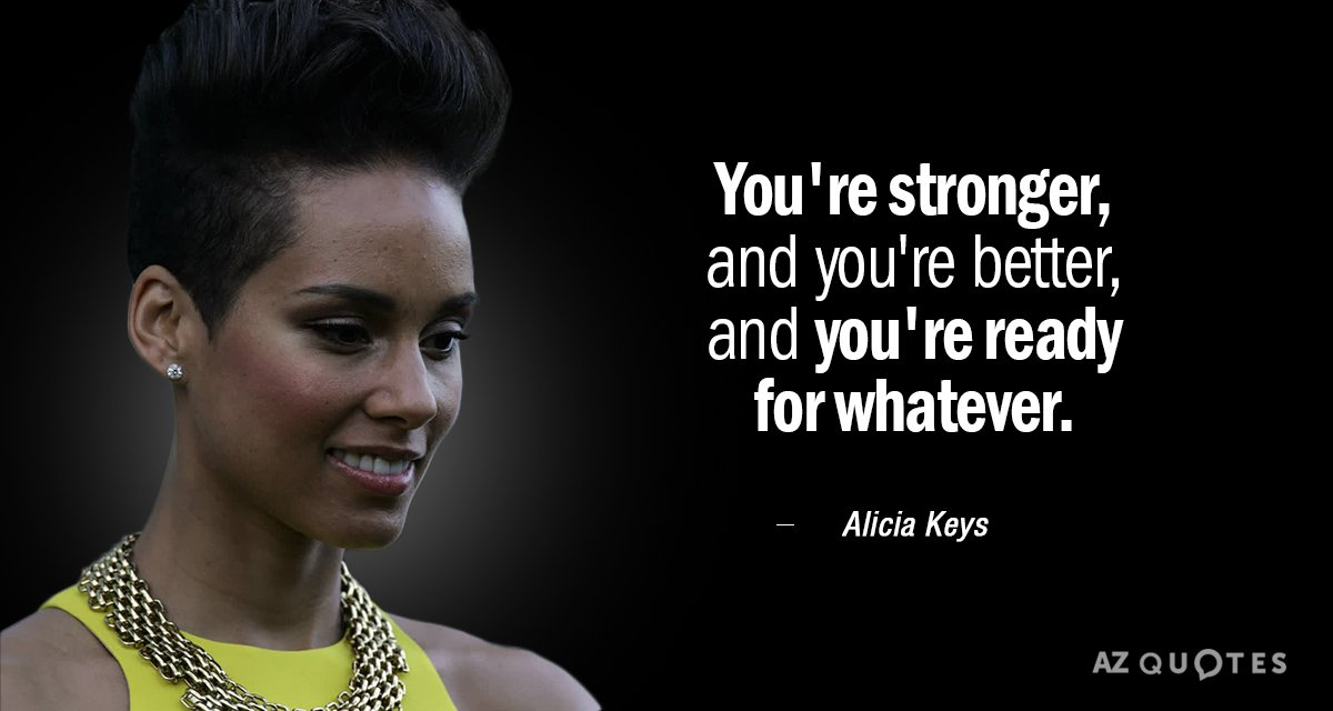 Alicia Keys quote: You're stronger, and you're better, and you're