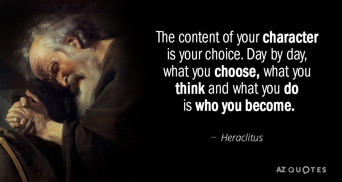 Heraclitus Quote The Content Of Your Character Is Your Choice Day Magnificent Quotes About Character