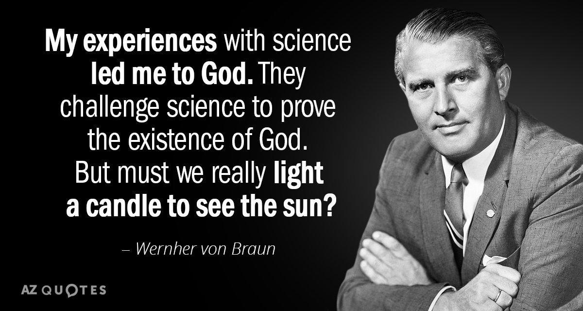 Wernher von Braun quote: My experiences with science led me to God. They challenge science to...