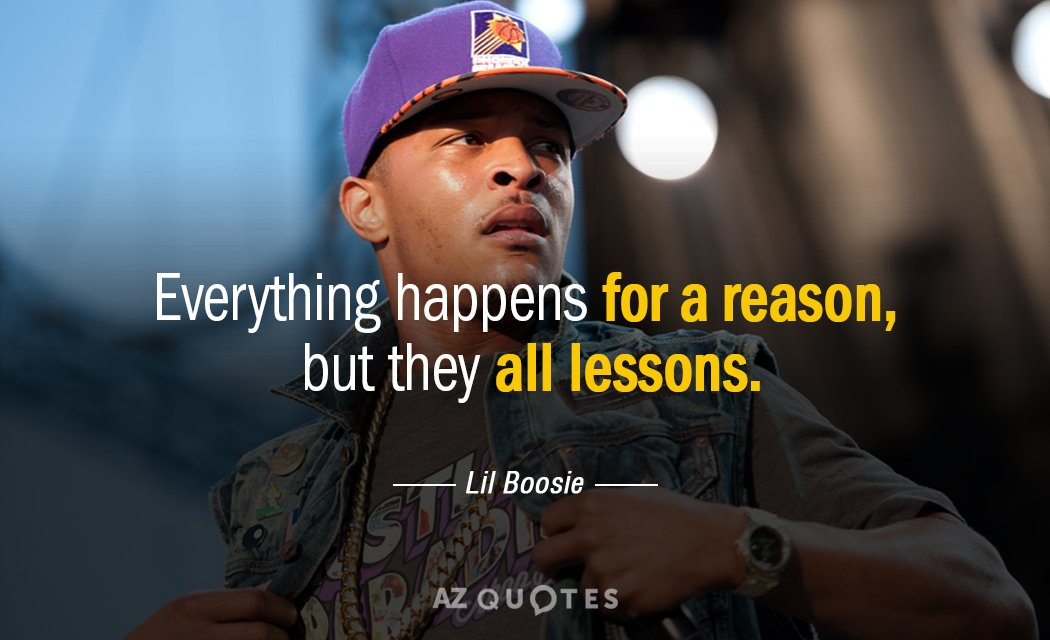 Lil Boosie quote: Everything happens for a reason, but they all lessons.