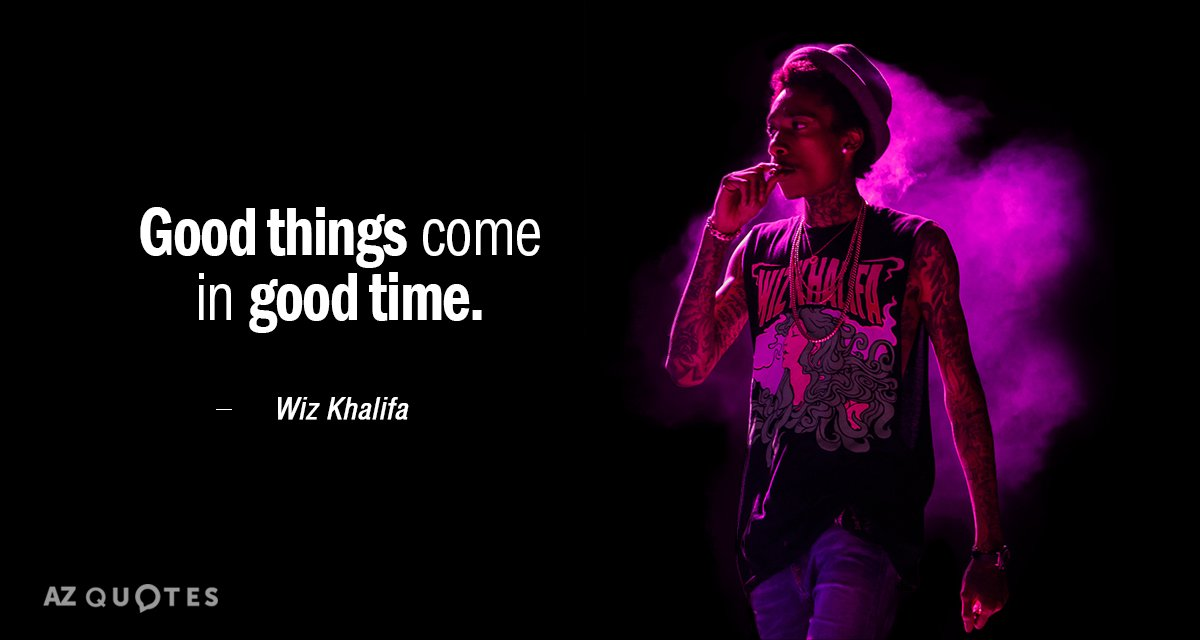 Wiz Khalifa Quote Good Things Come In Good Time