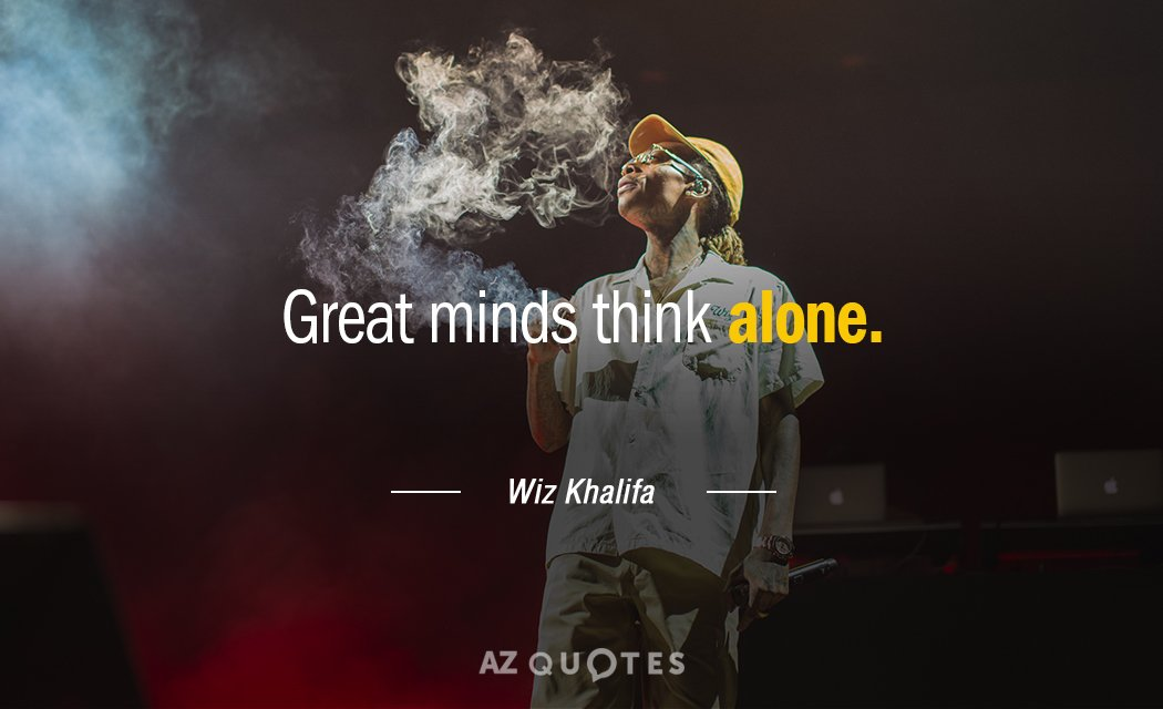 Wiz Khalifa quote: Great minds think alone.
