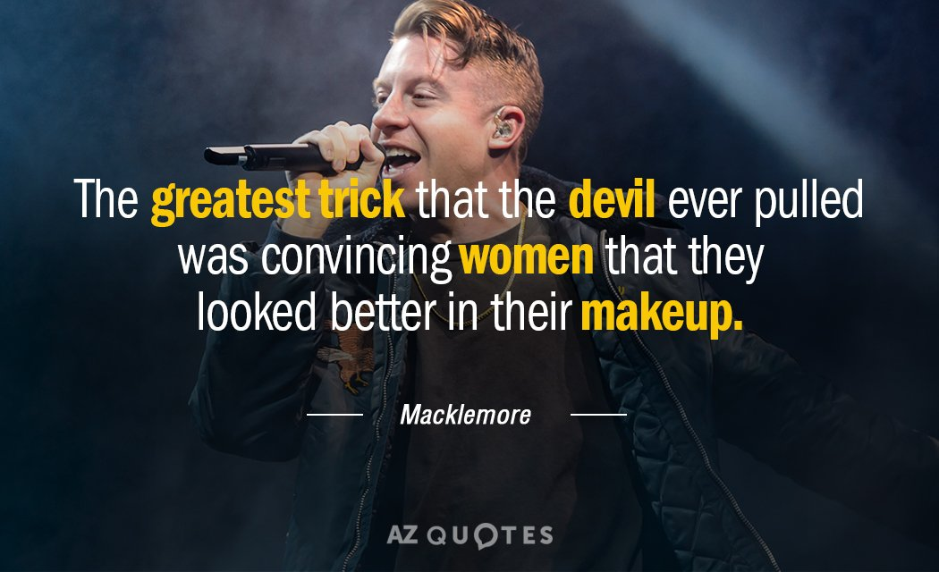 Macklemore quote: The greatest trick that the devil ever pulled