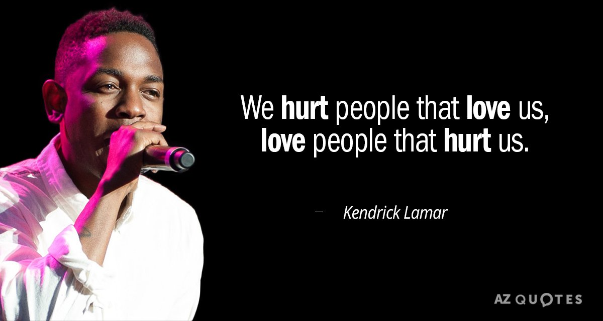 Kendrick Lamar quote: We hurt people that love us, love people that hurt us