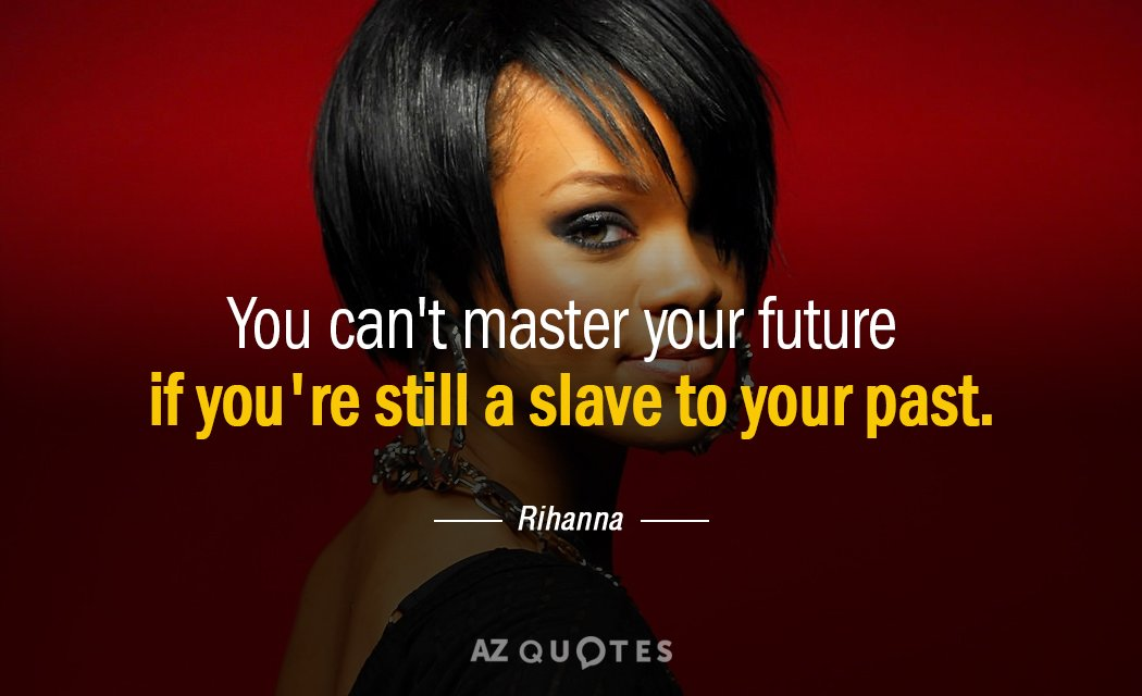 Rihanna quote: You can't master your future if you're still a slave to your past.
