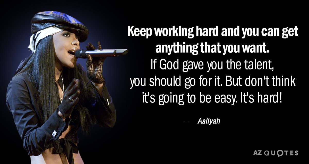 Aaliyah Quote Keep Working Hard And You Can Get Anything That You
