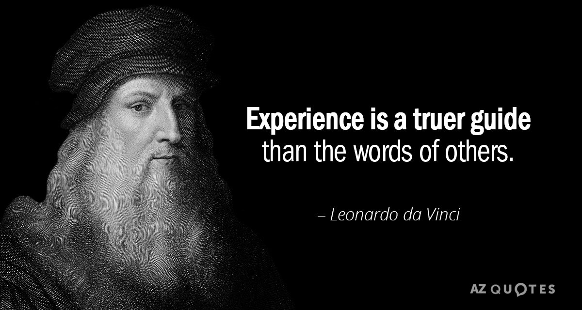Leonardo da Vinci quote: Experience is a truer guide than the words of others.