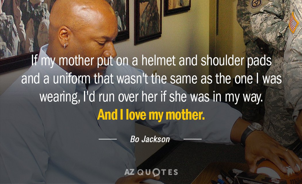 Bo Jackson quote: If my mother put on a helmet and shoulder pads and a uniform...