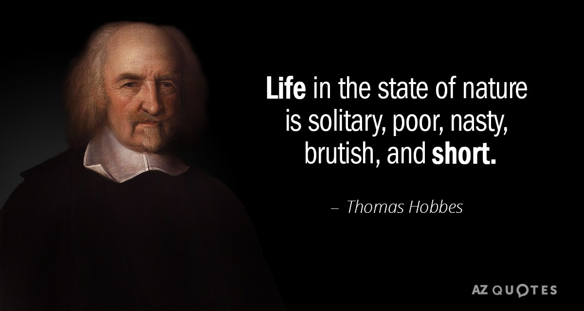 Thomas Hobbes Quotes Thomas Hobbes quote: Life in the state of nature is solitary, poor  Thomas Hobbes Quotes