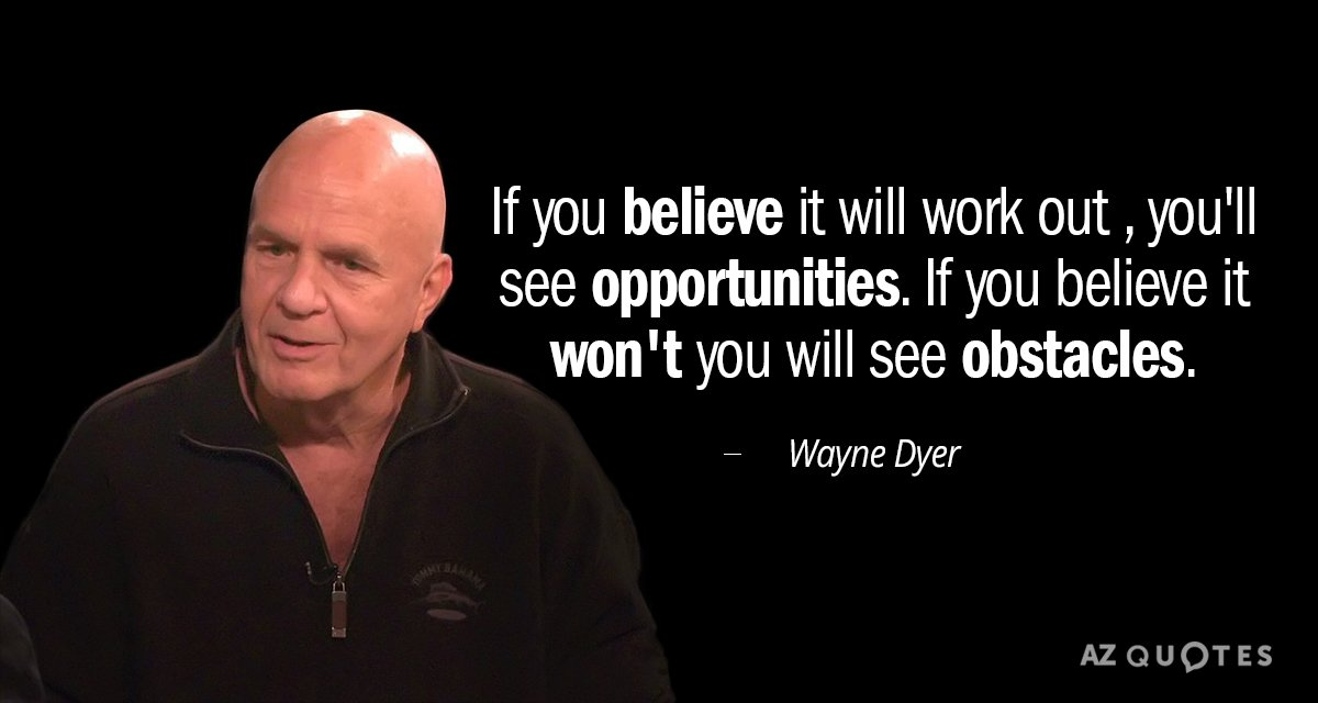 Wayne Dyer quote: If you believe it will work out , you\'ll ...