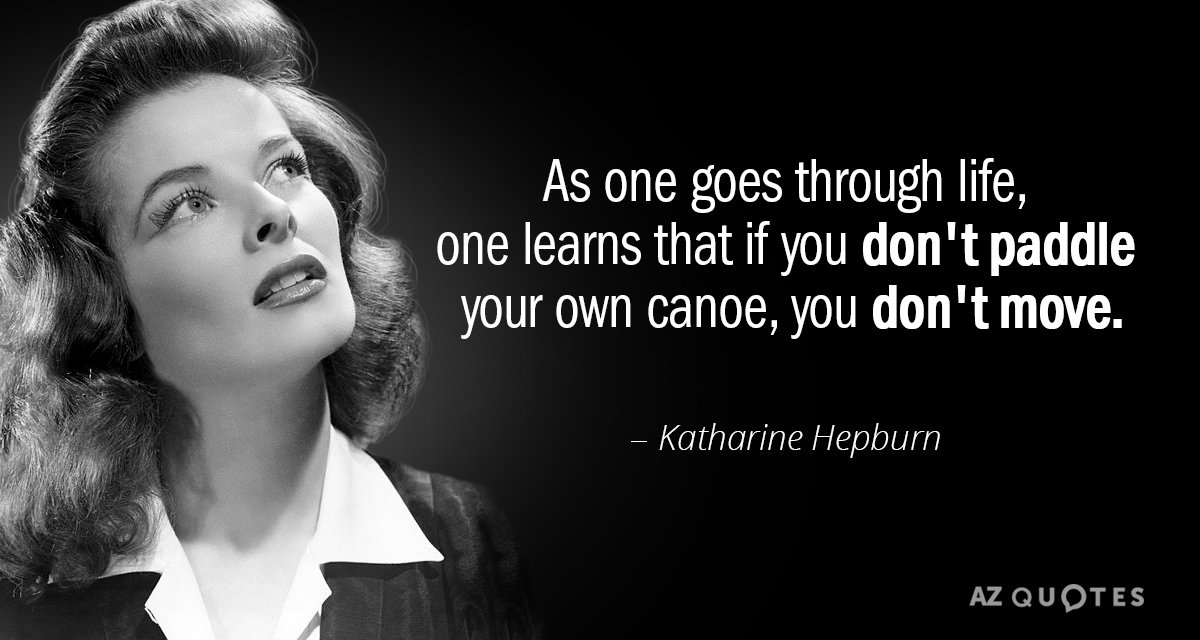Katharine Hepburn quote: As one goes through life, one learns that if you don't paddle your...