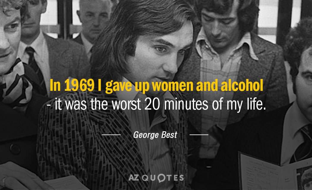 George Best quote: In 1969 I gave up women and alcohol - it was the worst...