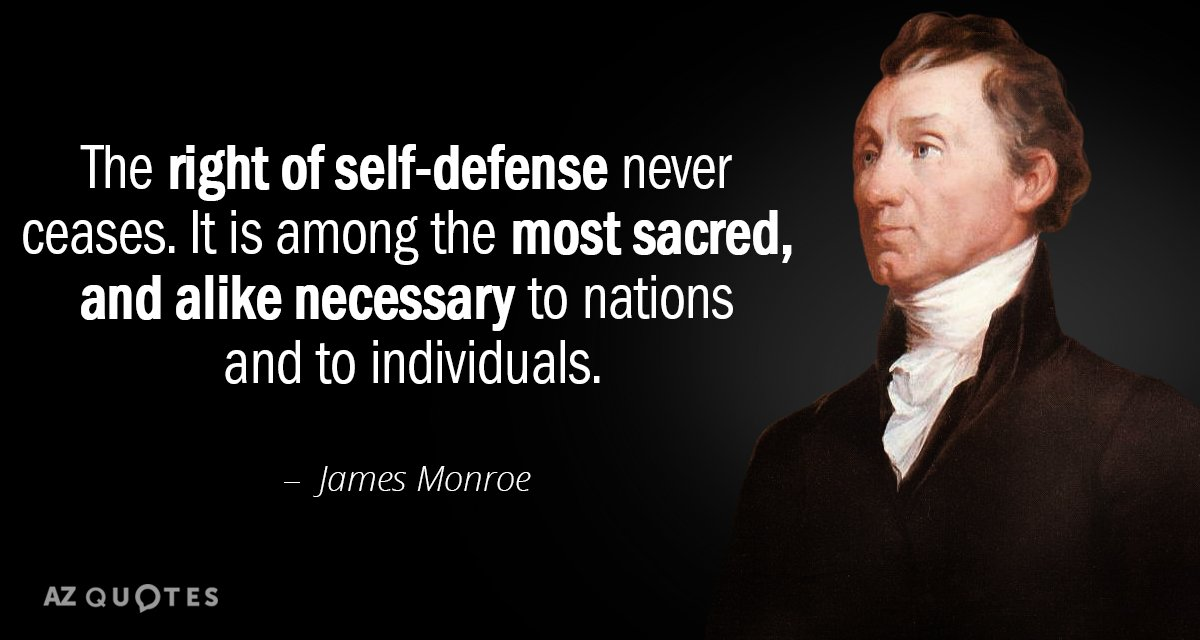 James Monroe quote: The right of self-defense never ceases. It is among the most sacred, and...