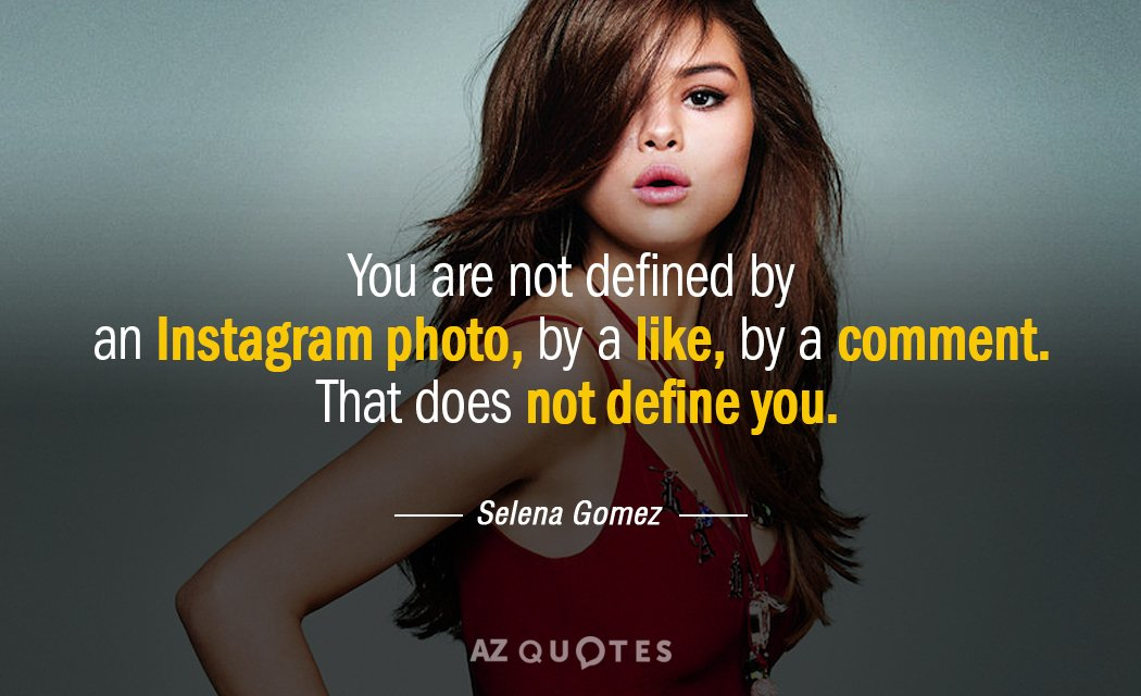 Selena Gomez quote: You are not defined by an Instagram photo, by a 'Like,' by a...